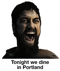 Tonight we dine in Portland!