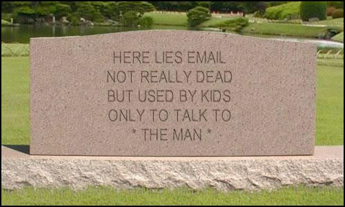 "Tombstone: ""Here lies email — Not really dead, but used by kids only to talk to *THE MAN*."""