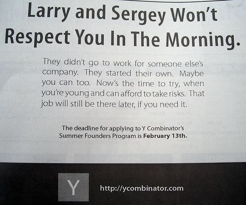 "Photo of a Y Combinator newspaper ad whose headline is ""Larry and Sergey won't respect you in the morning""."