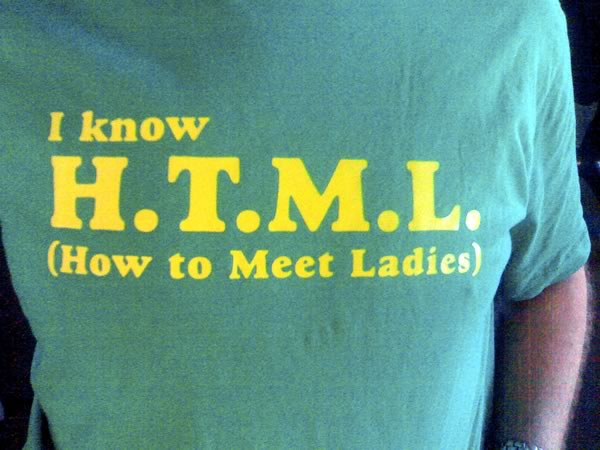 """T-shirt: """"I know H.T.M.L. (How to Meet Ladies)"""""""