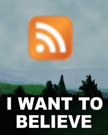 """""""I Want to Believe"""" poster with RSS icon in place of the flying saucer."""